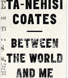 Let's Meet and Discuss … Between the World and Me,  by Ta-Nehisi Coates